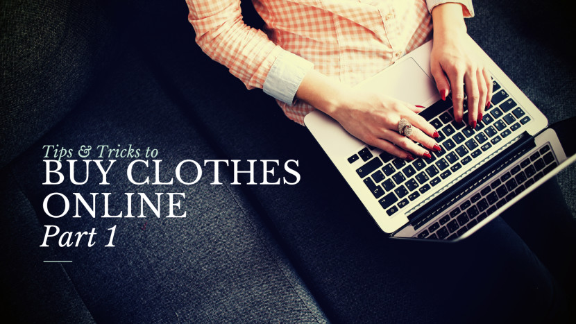 Tips & Tricks to Buy Clothes Online – Part 1